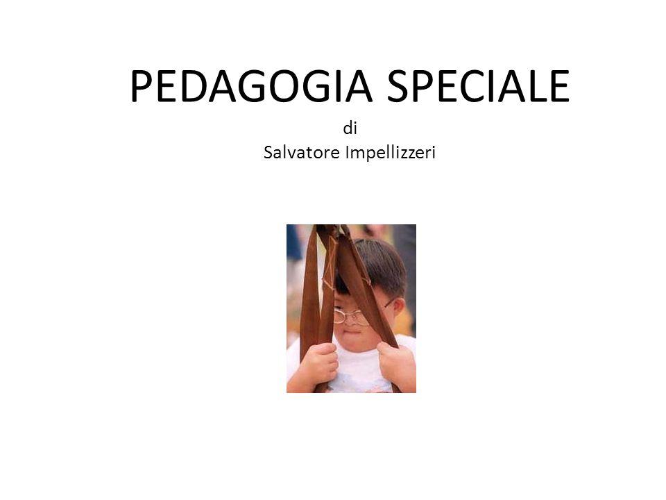 PEDAGOGIA SPECIALE di Salvatore Impellizzeri