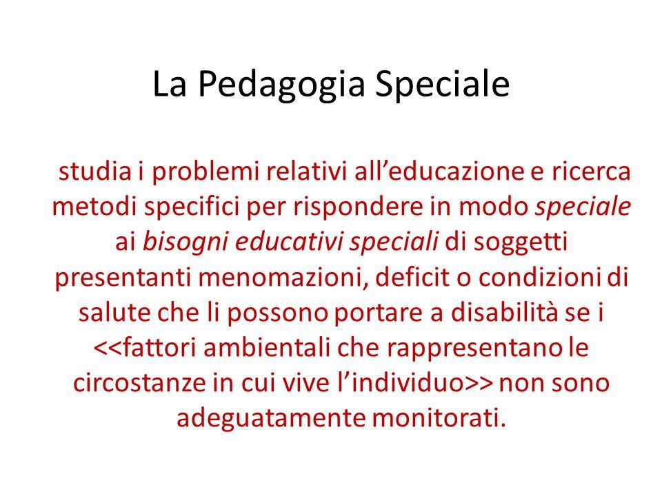 La Pedagogia Speciale studia i problemi relativi all'educazione e ricerca metodi specifici per rispondere in modo speciale ai bisogni educativi specia