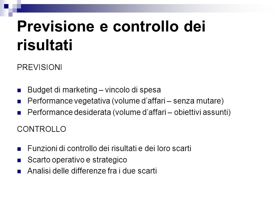 Previsione e controllo dei risultati PREVISIONI Budget di marketing – vincolo di spesa Performance vegetativa (volume d'affari – senza mutare) Perform