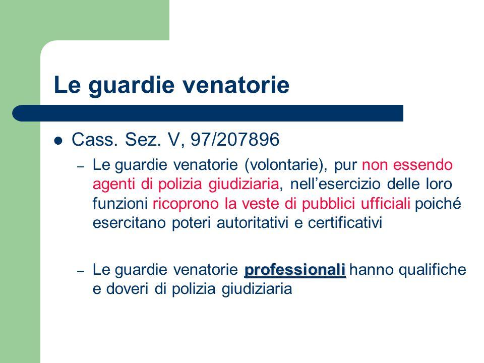 Le guardie venatorie Cass. Sez. V, 97/207896 – Le guardie venatorie (volontarie), pur non essendo agenti di polizia giudiziaria, nell'esercizio delle