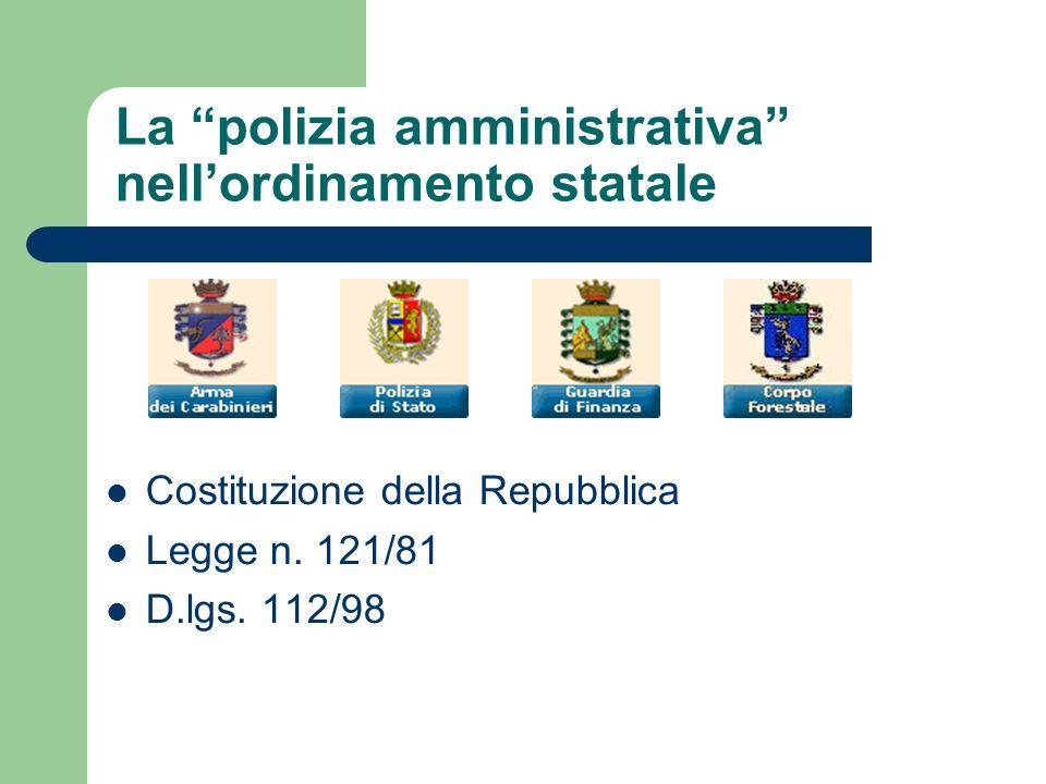 """La """"polizia amministrativa"""" nell'ordinamento statale Costituzione della Repubblica Legge n. 121/81 D.lgs. 112/98"""