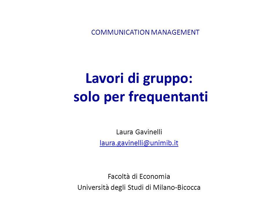 Lavori di gruppo: solo per frequentanti Laura Gavinelli laura.gavinelli@unimib.it Facoltà di Economia Università degli Studi di Milano-Bicocca COMMUNI