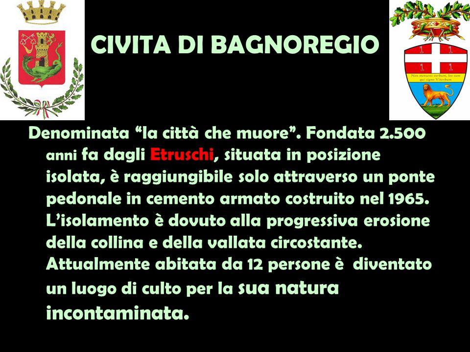 CIVITA DI BAGNOREGIO Denominata la città che muore .