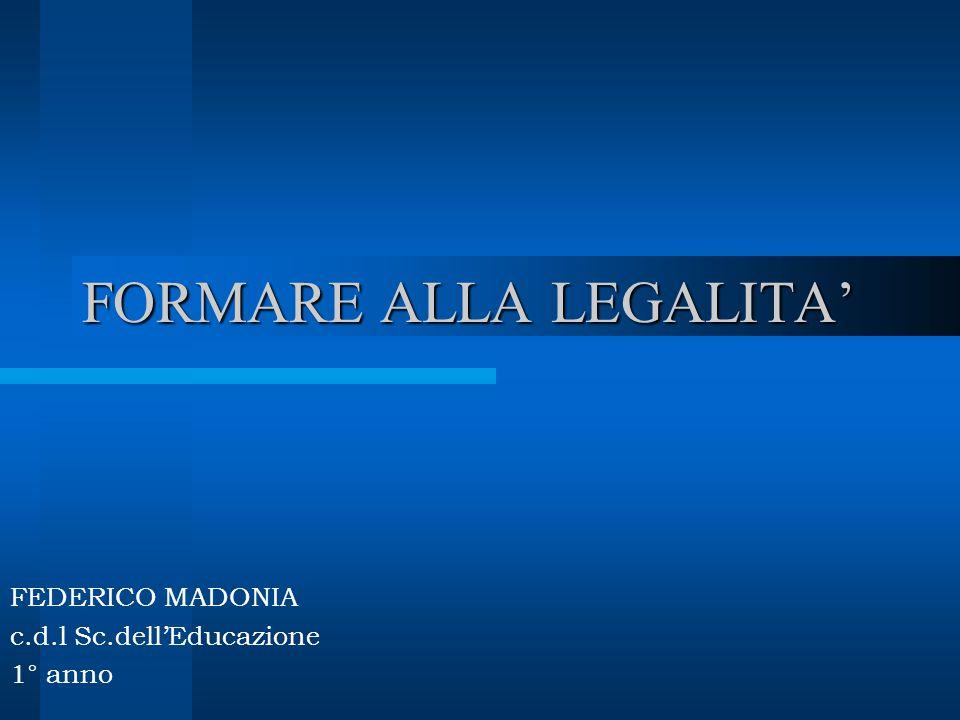 FORMARE ALLA LEGALITA' FEDERICO MADONIA c.d.l Sc.dell'Educazione 1° anno