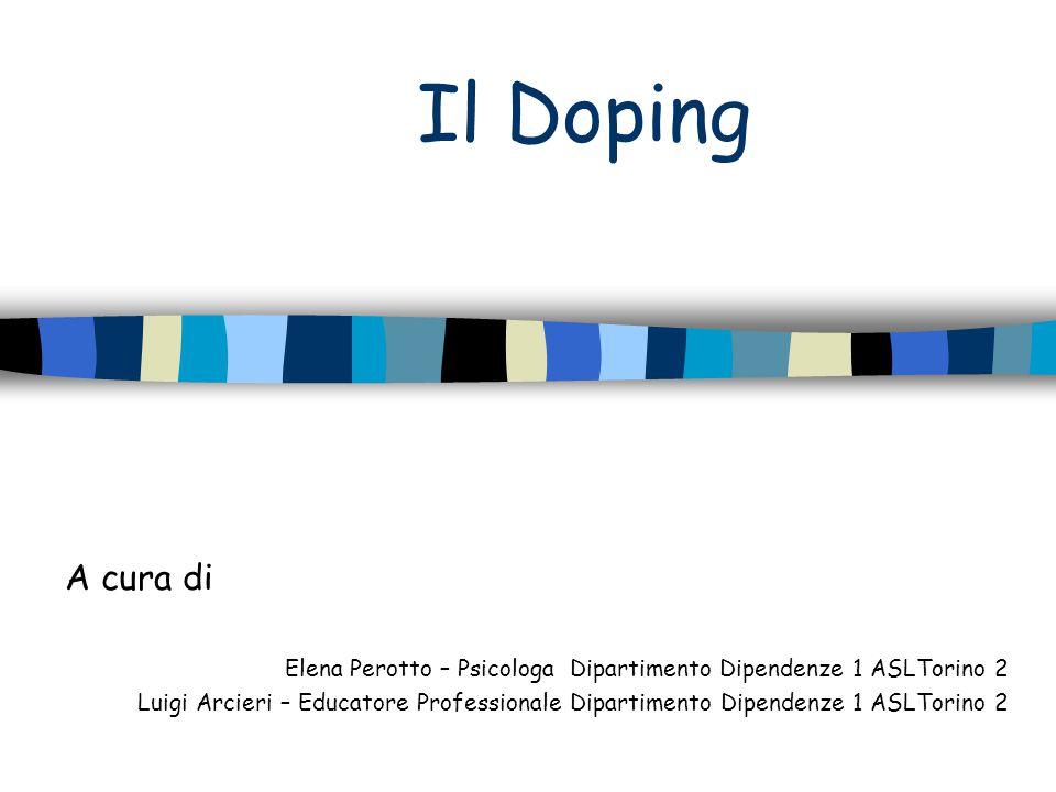 Il Doping A cura di Elena Perotto – Psicologa Dipartimento Dipendenze 1 ASLTorino 2 Luigi Arcieri – Educatore Professionale Dipartimento Dipendenze 1