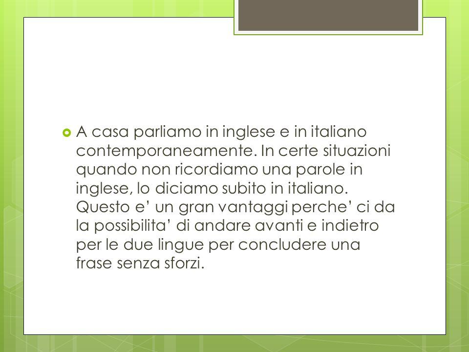  A casa parliamo in inglese e in italiano contemporaneamente.