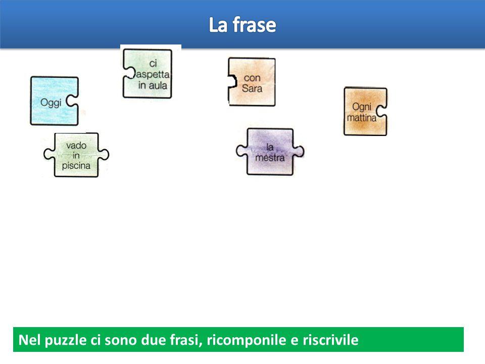 Nel puzzle ci sono due frasi, ricomponile e riscrivile