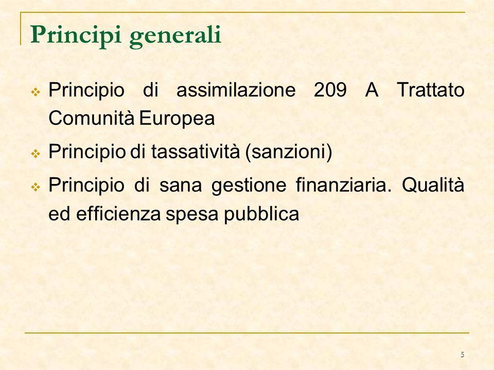 5 Principi generali  Principio di assimilazione 209 A Trattato Comunità Europea  Principio di tassatività (sanzioni)  Principio di sana gestione finanziaria.