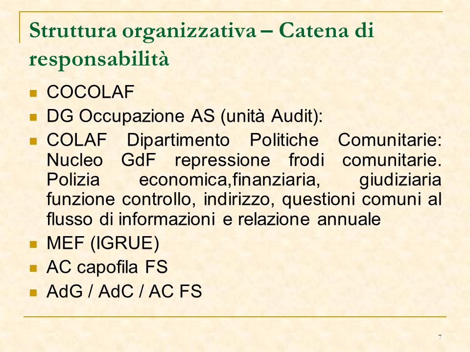 7 Struttura organizzativa – Catena di responsabilità COCOLAF DG Occupazione AS (unità Audit): COLAF Dipartimento Politiche Comunitarie: Nucleo GdF repressione frodi comunitarie.