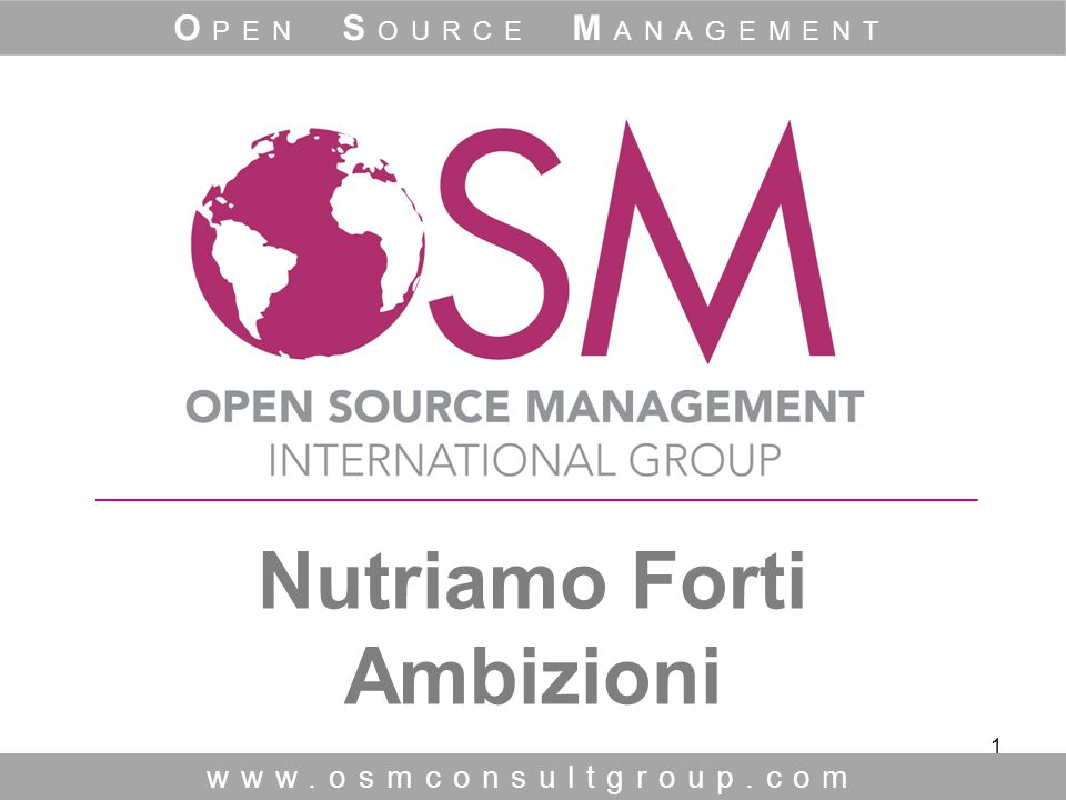 1 Nutriamo Forti Ambizioni www.osmconsultgroup.com O PEN S OURCE M ANAGEMENT