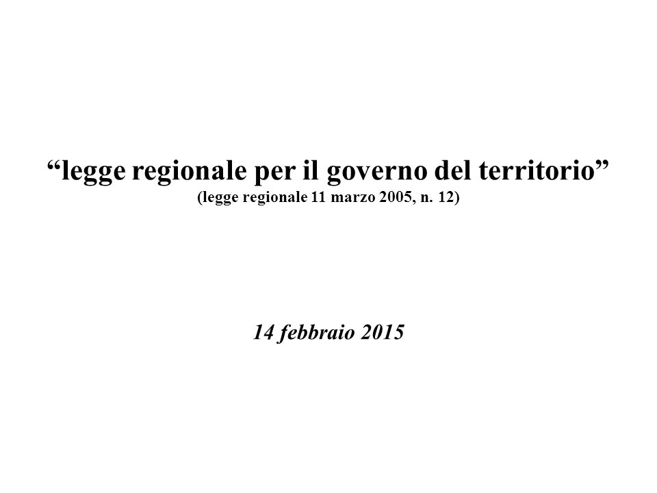 """""""legge regionale per il governo del territorio"""" (legge regionale 11 marzo 2005, n. 12) 14 febbraio 2015"""