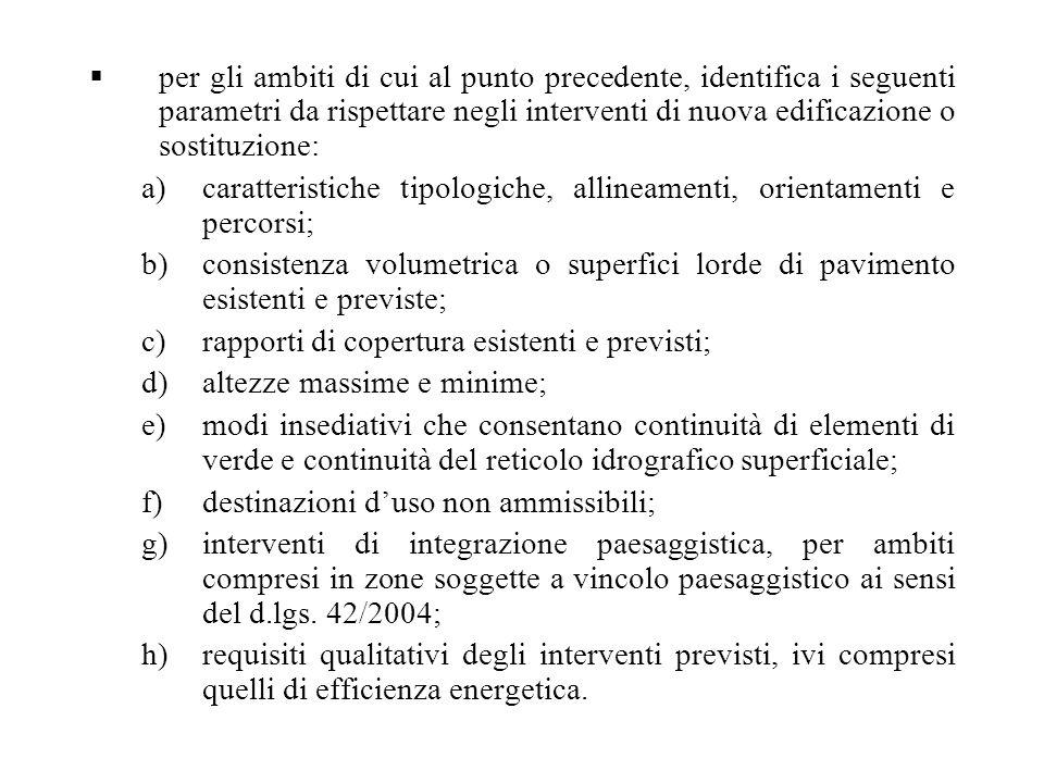  per gli ambiti di cui al punto precedente, identifica i seguenti parametri da rispettare negli interventi di nuova edificazione o sostituzione: a)ca