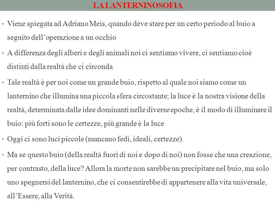LA LANTERNINOSOFIA Viene spiegata ad Adriano Meis, quando deve stare per un certo periodo al buio a seguito dell'operazione a un occhio A differenza d