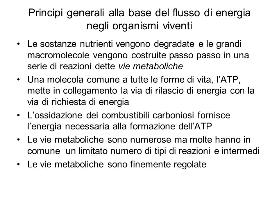 Principi generali alla base del flusso di energia negli organismi viventi Le sostanze nutrienti vengono degradate e le grandi macromolecole vengono co