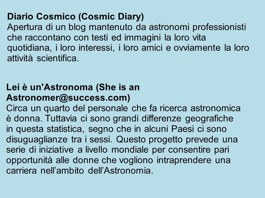 Diario Cosmico (Cosmic Diary) Apertura di un blog mantenuto da astronomi professionisti che raccontano con testi ed immagini la loro vita quotidiana, i loro interessi, i loro amici e ovviamente la loro attività scientifica.