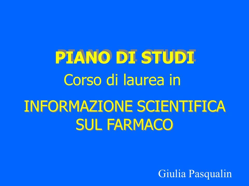 PIANO DI STUDI Giulia Pasqualin Corso di laurea in INFORMAZIONE SCIENTIFICA SUL FARMACO