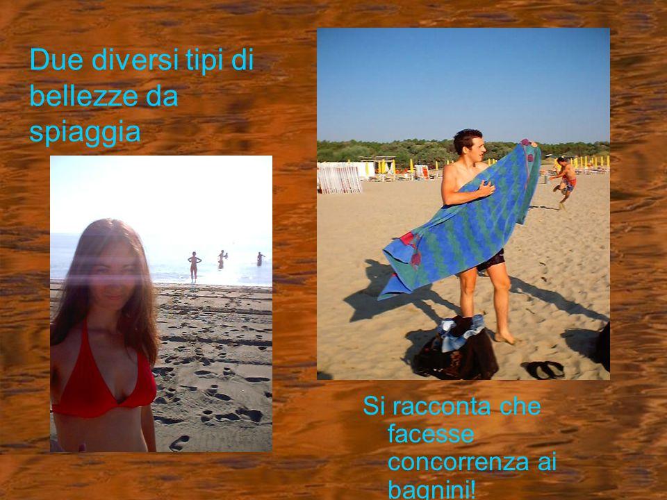 Due diversi tipi di bellezze da spiaggia Si racconta che facesse concorrenza ai bagnini!