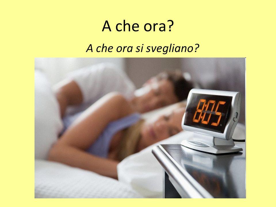 A che ora? A che ora si svegliano?