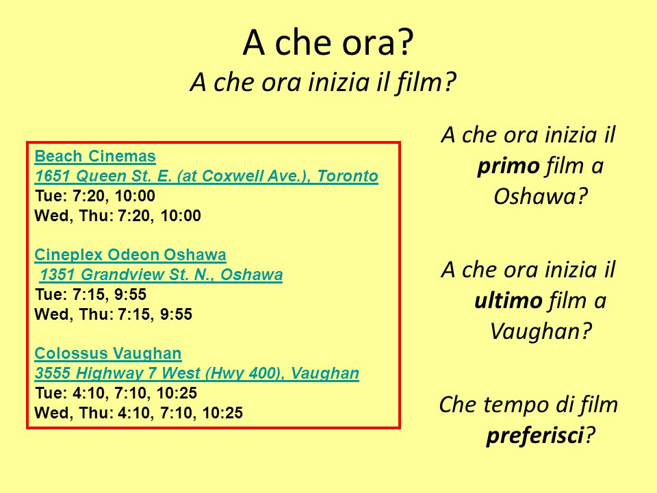 A che ora? A che ora inizia il film? Beach Cinemas 1651 Queen St. E. (at Coxwell Ave.), Toronto Tue: 7:20, 10:00 Wed, Thu: 7:20, 10:00 Cineplex Odeon