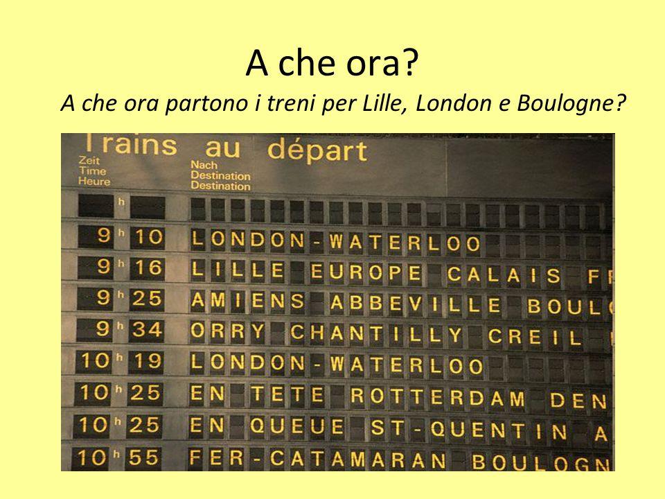 A che ora? A che ora partono i treni per Lille, London e Boulogne?