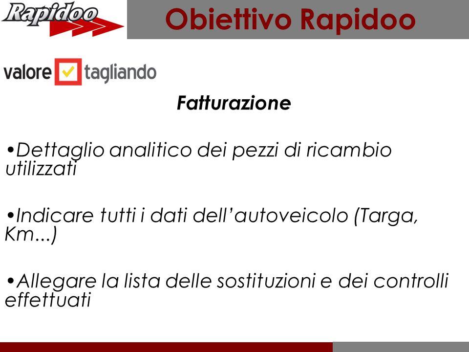 Obiettivo Rapidoo Fatturazione Dettaglio analitico dei pezzi di ricambio utilizzati Indicare tutti i dati dell'autoveicolo (Targa, Km...) Allegare la