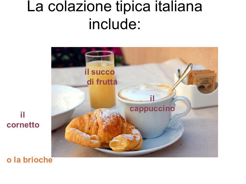 La colazione tipica italiana include: il succo di frutta o la brioche il cappuccino il cornetto
