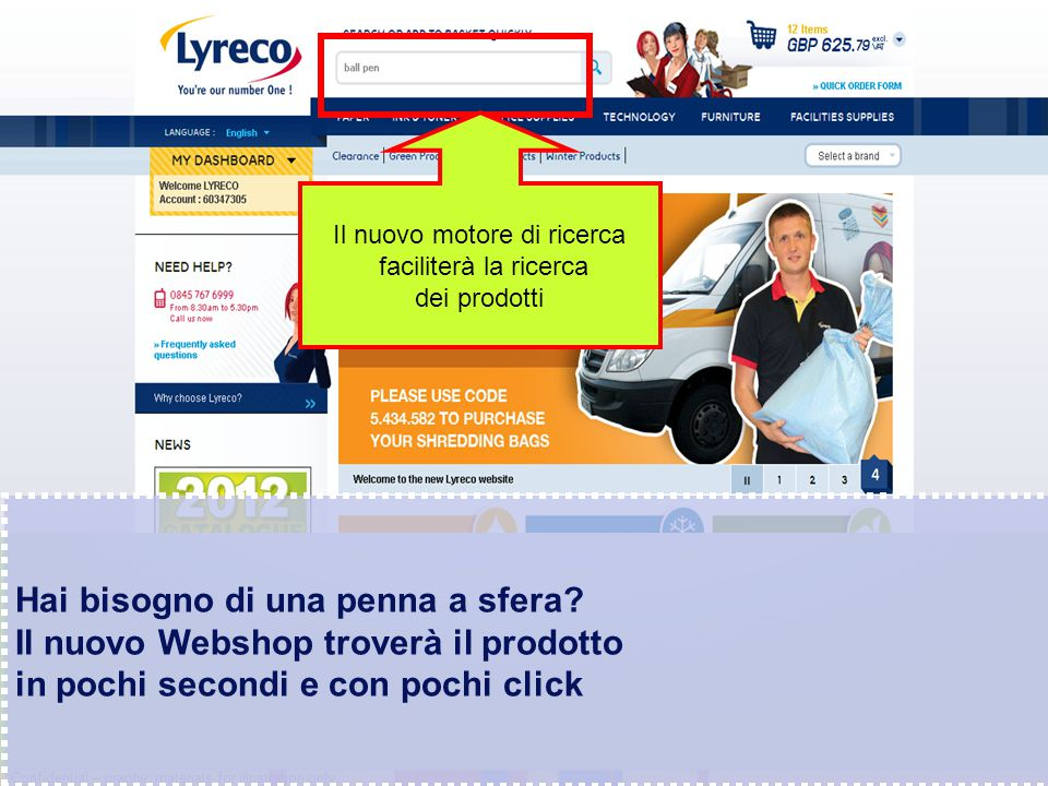 Confidential – graphic materials for illustration only 1 Click2 Click3 Click 4 Click 5 Click Con il vecchio OLO servivano 5 click per trovare il prodotto