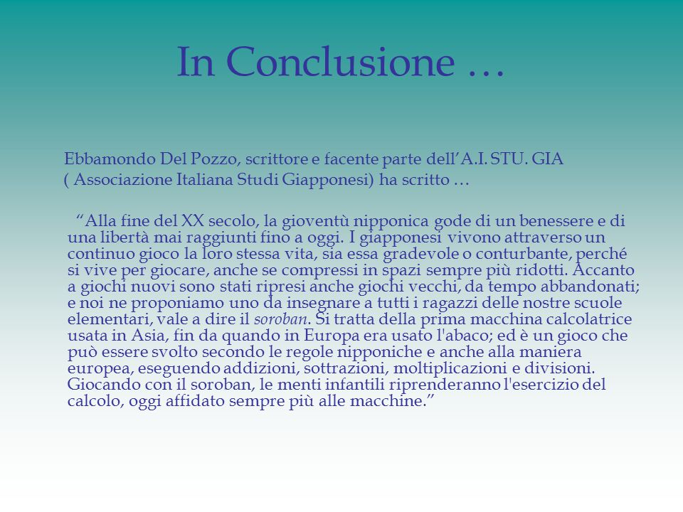 """In Conclusione … Ebbamondo Del Pozzo, scrittore e facente parte dell'A.I. STU. GIA ( Associazione Italiana Studi Giapponesi) ha scritto … """"Alla fine d"""