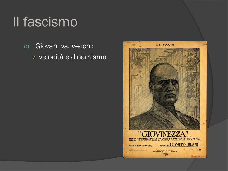Il fascismo c) Giovani vs. vecchi: ○ velocità e dinamismo
