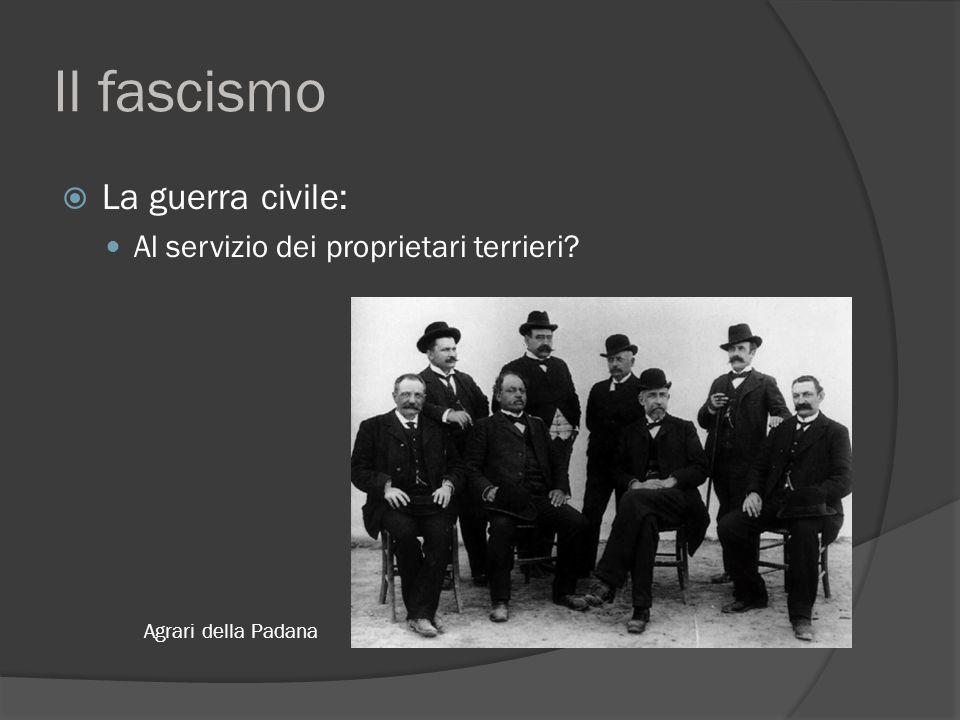 Il fascismo  La guerra civile: Al servizio dei proprietari terrieri? Agrari della Padana