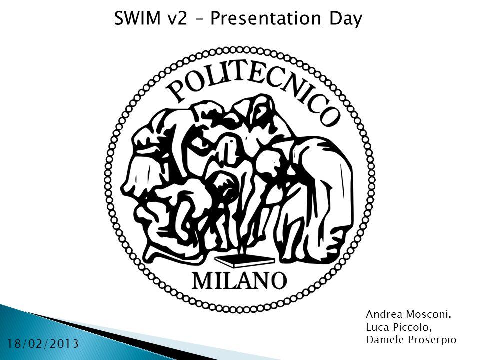 Andrea Mosconi, Luca Piccolo, Daniele Proserpio SWIM v2 – Presentation Day 18/02/2013