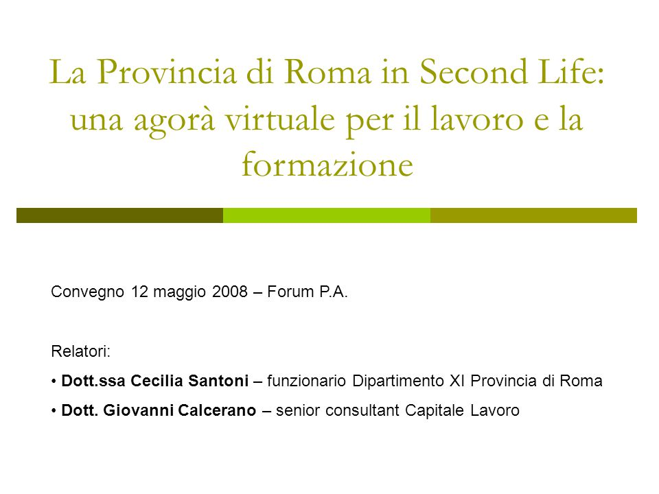 La Provincia di Roma in Second Life: una agorà virtuale per il lavoro e la formazione Convegno 12 maggio 2008 – Forum P.A.