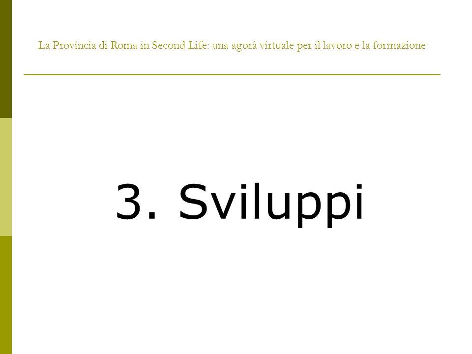 3. Sviluppi La Provincia di Roma in Second Life: una agorà virtuale per il lavoro e la formazione