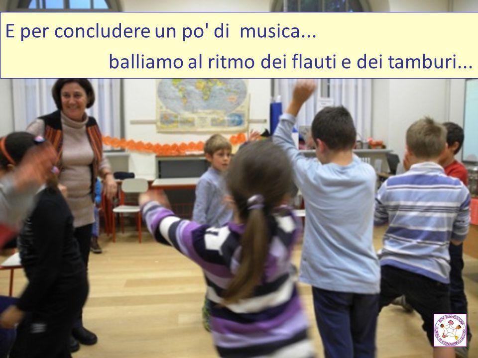 E per concludere un po' di musica... balliamo al ritmo dei flauti e dei tamburi...