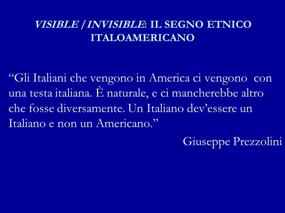 VISIBLE /INVISIBLE: IL SEGNO ETNICO ITALOAMERICANO Gli Italiani che vengono in America ci vengono con una testa italiana.