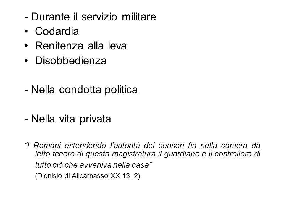 """- Durante il servizio militare Codardia Renitenza alla leva Disobbedienza - Nella condotta politica - Nella vita privata """"I Romani estendendo l'autori"""