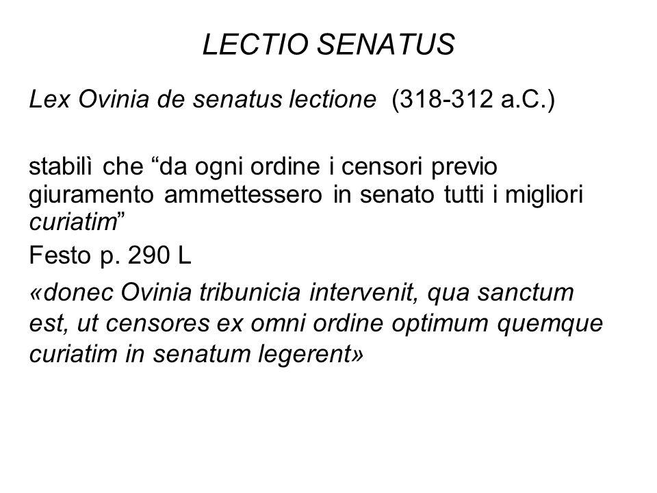 LECTIO SENATUS Lex Ovinia de senatus lectione (318-312 a.C.) stabilì che da ogni ordine i censori previo giuramento ammettessero in senato tutti i migliori curiatim Festo p.