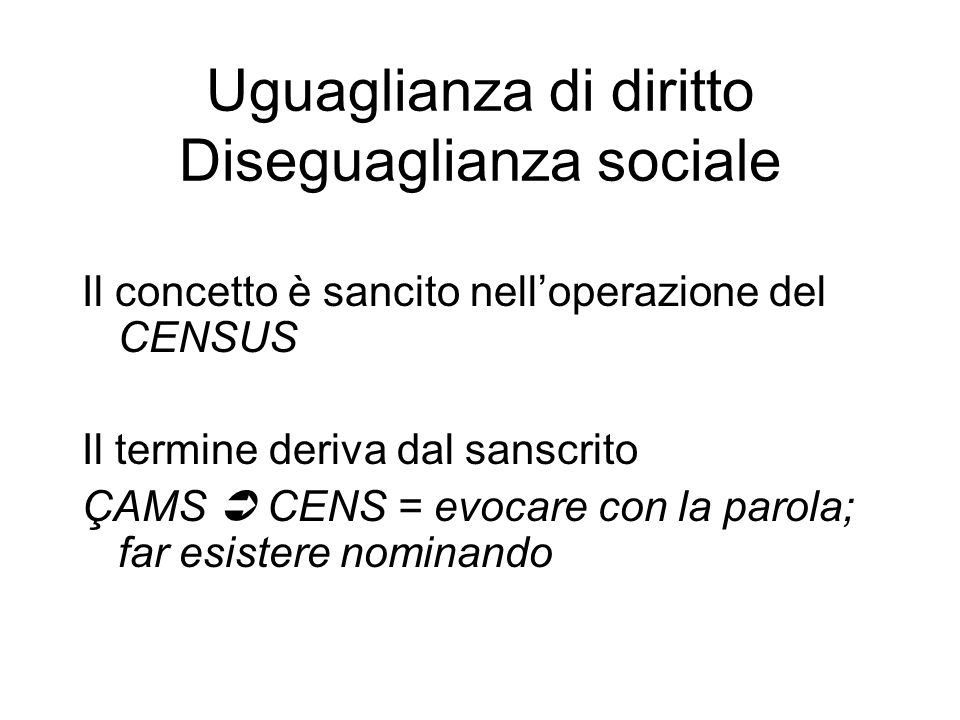 Uguaglianza di diritto Diseguaglianza sociale Il concetto è sancito nell'operazione del CENSUS Il termine deriva dal sanscrito ÇAMS  CENS = evocare c