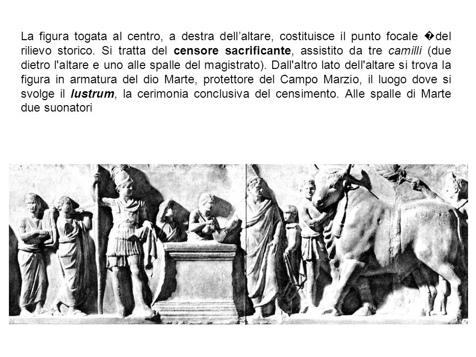 La figura togata al centro, a destra dell'altare, costituisce il punto focale � del rilievo storico. Si tratta del censore sacrificante, assistito da