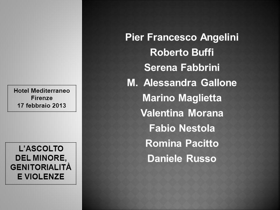 Hotel Mediterraneo Firenze 17 febbraio 2013 L'ASCOLTO DEL MINORE, GENITORIALITÀ E VIOLENZE Pier Francesco Angelini Roberto Buffi Serena Fabbrini M. Al