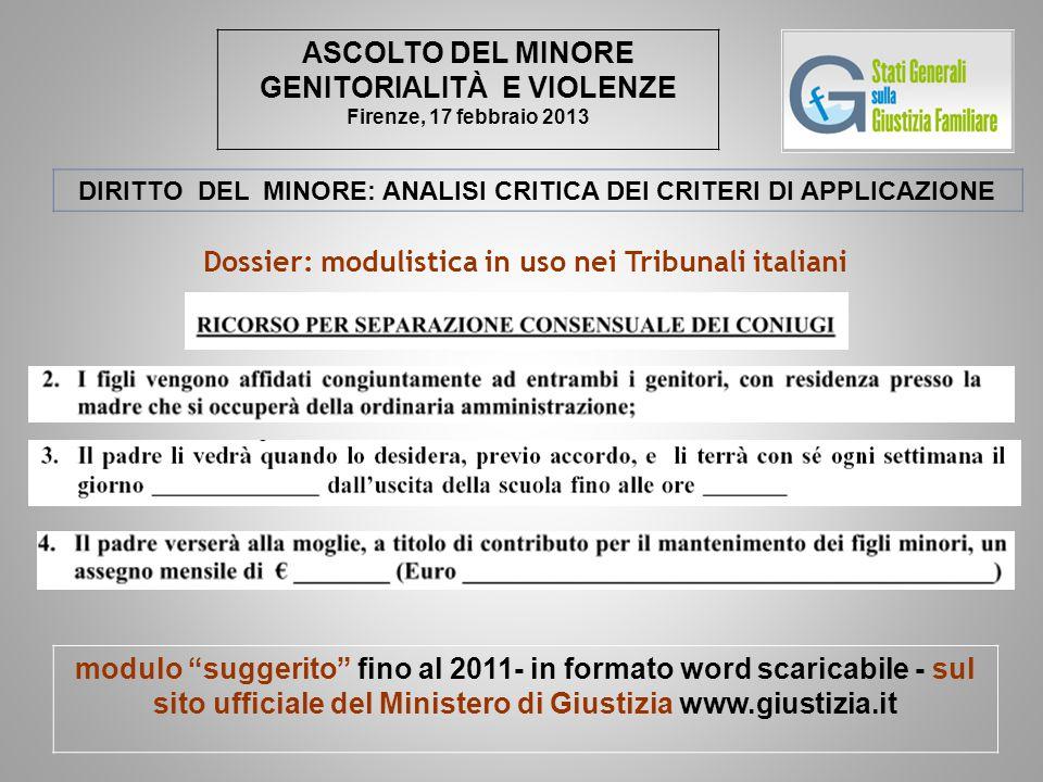 ASCOLTO DEL MINORE GENITORIALITÀ E VIOLENZE Firenze, 17 febbraio 2013 DIRITTO DEL MINORE: ANALISI CRITICA DEI CRITERI DI APPLICAZIONE Dossier: modulis