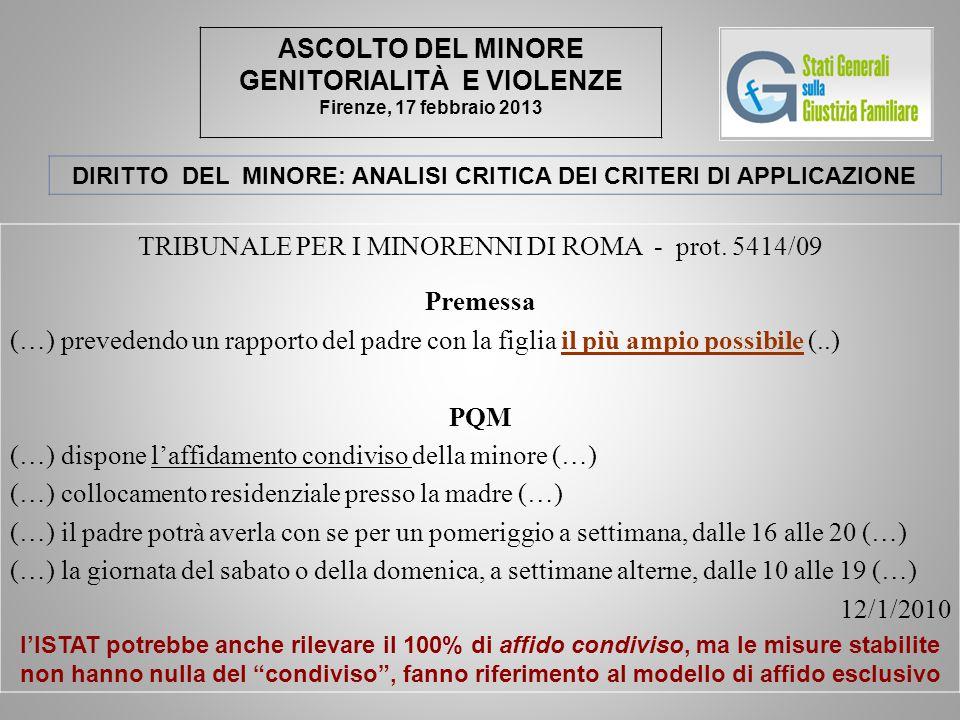 ASCOLTO DEL MINORE GENITORIALITÀ E VIOLENZE Firenze, 17 febbraio 2013 DIRITTO DEL MINORE: ANALISI CRITICA DEI CRITERI DI APPLICAZIONE TRIBUNALE PER I MINORENNI DI ROMA - prot.