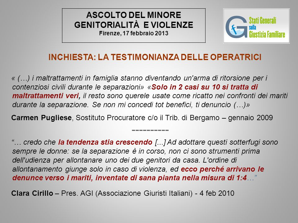 ASCOLTO DEL MINORE GENITORIALITÀ E VIOLENZE Firenze, 17 febbraio 2013 INCHIESTA: LA TESTIMONIANZA DELLE OPERATRICI « (…) i maltrattamenti in famiglia