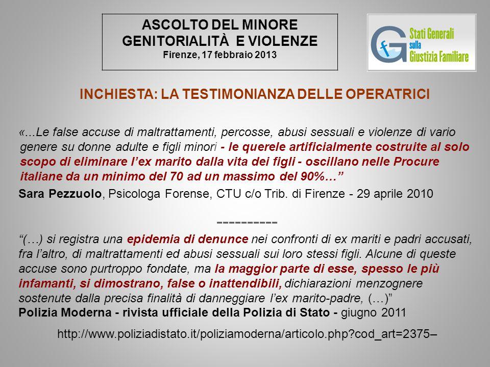 ASCOLTO DEL MINORE GENITORIALITÀ E VIOLENZE Firenze, 17 febbraio 2013 INCHIESTA: LA TESTIMONIANZA DELLE OPERATRICI «...Le false accuse di maltrattamen