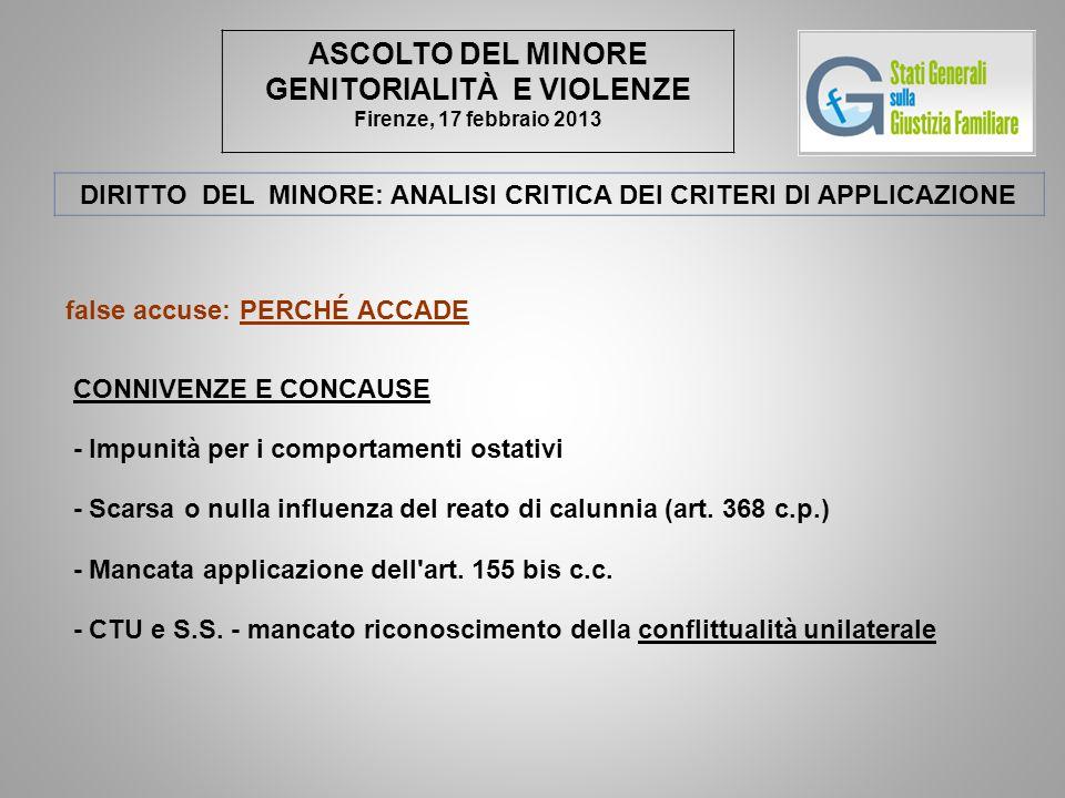 ASCOLTO DEL MINORE GENITORIALITÀ E VIOLENZE Firenze, 17 febbraio 2013 false accuse: PERCHÉ ACCADE CONNIVENZE E CONCAUSE - Impunità per i comportamenti
