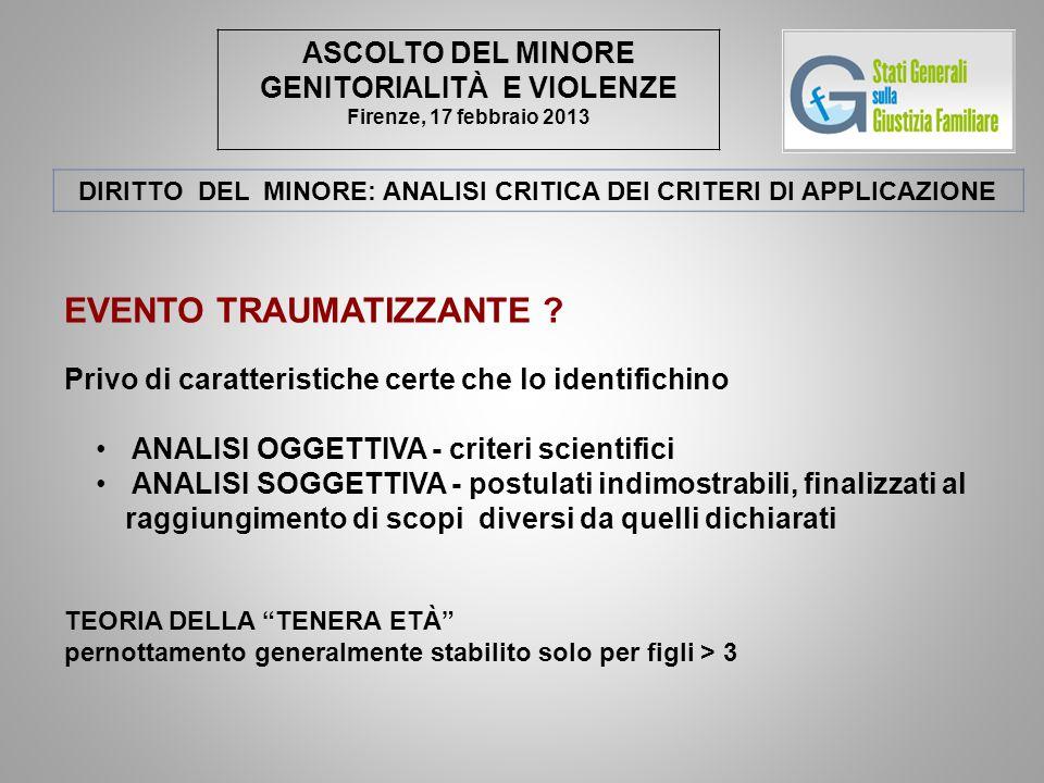 ASCOLTO DEL MINORE GENITORIALITÀ E VIOLENZE Firenze, 17 febbraio 2013 EVENTO TRAUMATIZZANTE ? Privo di caratteristiche certe che lo identifichino ANAL