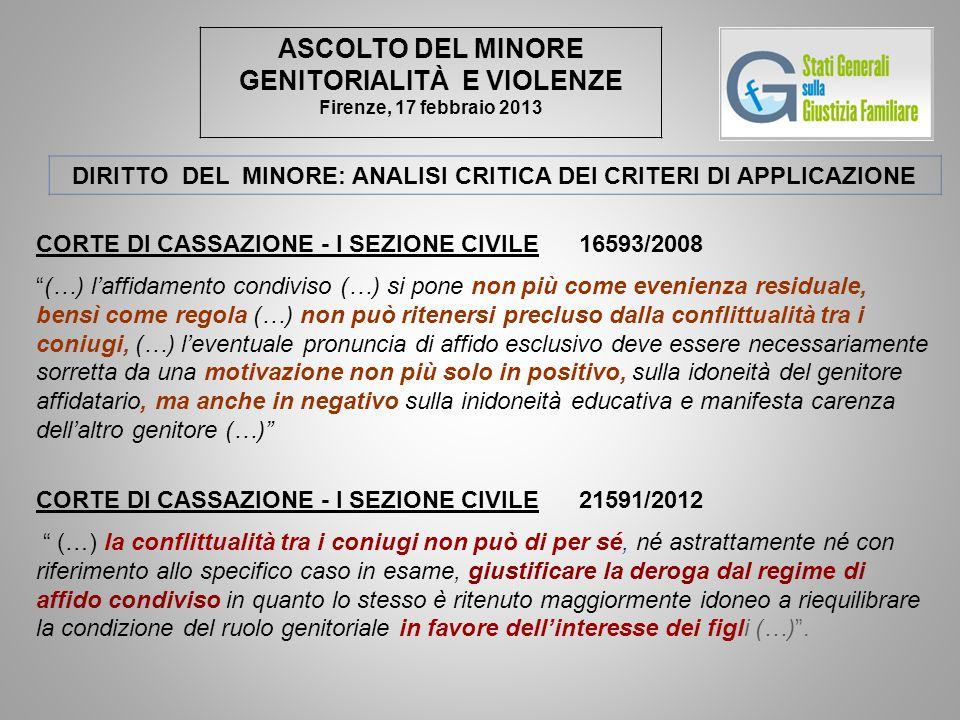 ASCOLTO DEL MINORE GENITORIALITÀ E VIOLENZE Firenze, 17 febbraio 2013 DIRITTO DEL MINORE: ANALISI CRITICA DEI CRITERI DI APPLICAZIONE CORTE DI CASSAZI