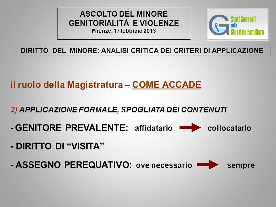 ASCOLTO DEL MINORE GENITORIALITÀ E VIOLENZE Firenze, 17 febbraio 2013 DIRITTO DEL MINORE: ANALISI CRITICA DEI CRITERI DI APPLICAZIONE il ruolo della M