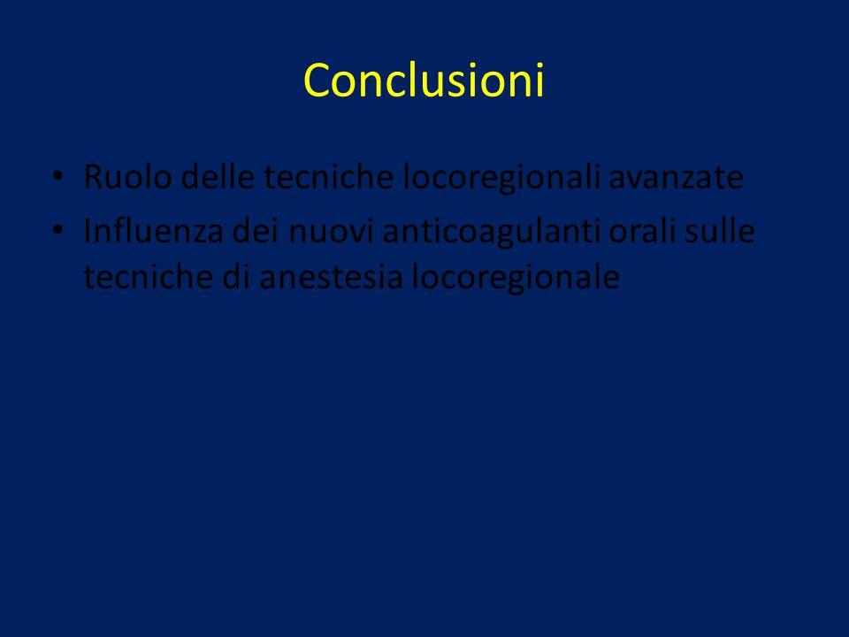Conclusioni Ruolo delle tecniche locoregionali avanzate Influenza dei nuovi anticoagulanti orali sulle tecniche di anestesia locoregionale