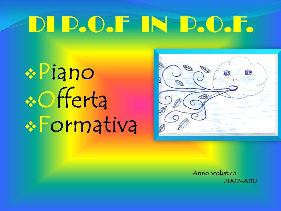 DI P.O.F IN P.O.F.  Piano  Offerta  Formativa Anno Scolastico 2009-2010